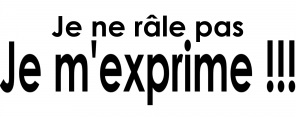 je_ne_rale_pas_je_m_exprime