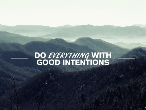 do-everything-with-good-intentions
